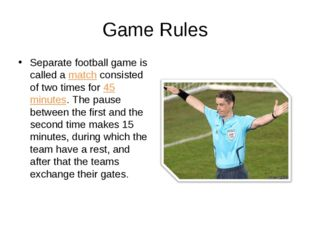Game Rules Separate football game is called a match consisted of two times fo
