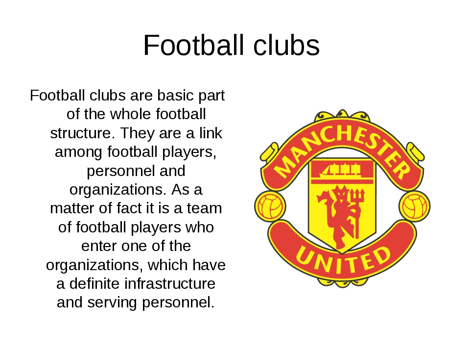 Football clubs Football clubs are basic part of the whole football structure....