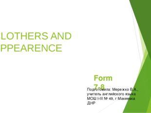 CLOTHERS AND APPEARENCE Form 7-8 Подготовила: Мережко В.А., учитель английско