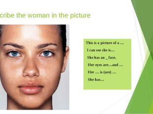 Describe the woman in the picture This is a picture of a … I can see she is…
