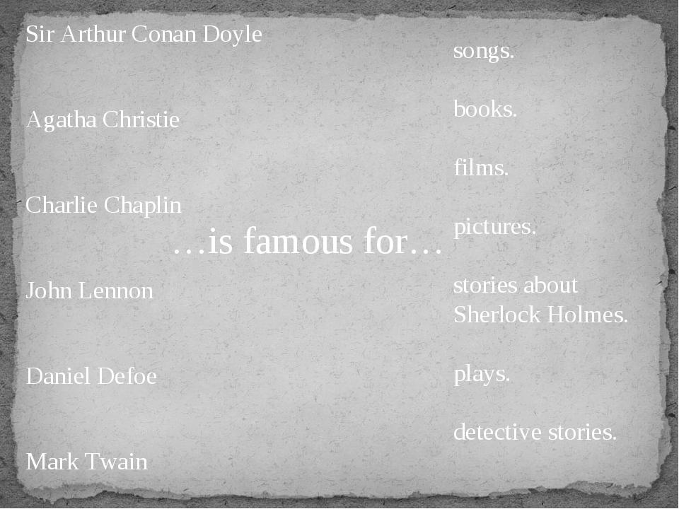 …is famous for… Sir Arthur Conan Doyle Agatha Christie Charlie Chaplin John L...