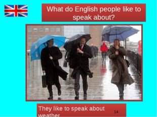 What do English people like to speak about? They like to speak about weather