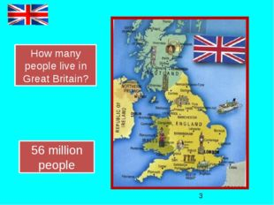 How many people live in Great Britain? 56 million people
