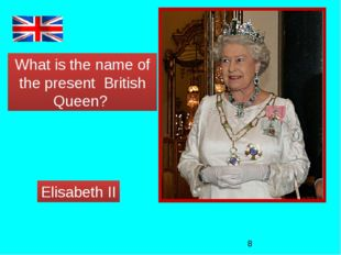 What is the name of the present British Queen? Elisabeth II