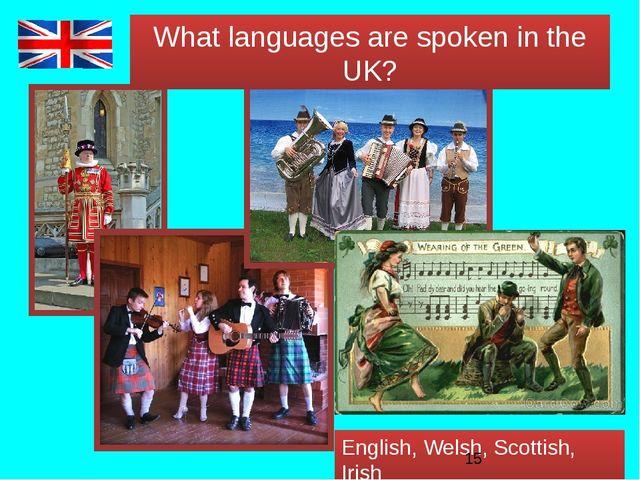 What languages are spoken in the UK? English, Welsh, Scottish, Irish
