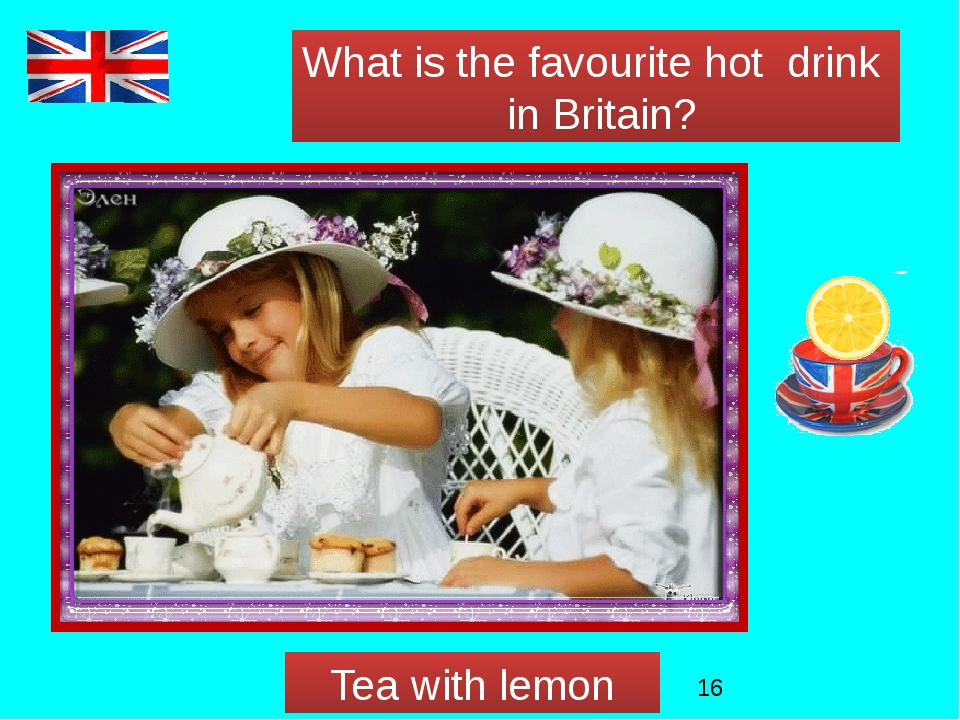 What is the favourite hot drink in Britain? Tea with lemon
