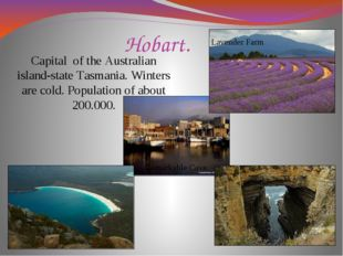 Hobart. Capital of the Australian island-state Tasmania. Winters are cold. Po