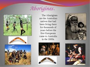 Aborigines. The Aborigines are the Australian natives that had been living th