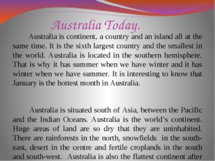 Australia Today. Australia is continent, a country and an island all at the s