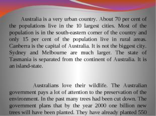 Australia is a very urban country. About 70 per cent of the populations live