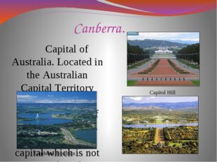 Canberra. Capital of Australia. Located in the Australian Capital Territory (