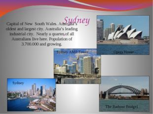 Sydney. Capital of New South Wales. Australia's oldest and largest city. Aust