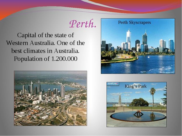 Perth. Capital of the state of Western Australia. One of the best climates in...