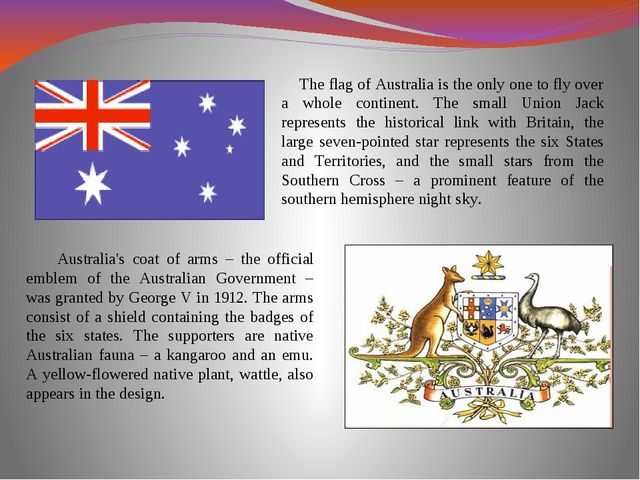 The flag of Australia is the only one to fly over a whole continent. The sma...