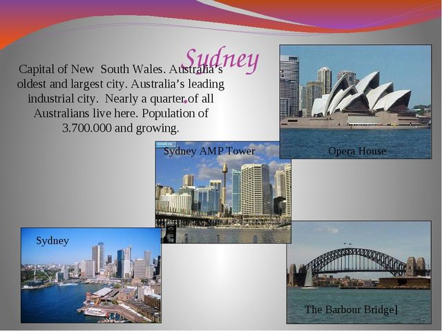 Sydney. Capital of New South Wales. Australia's oldest and largest city. Aust...