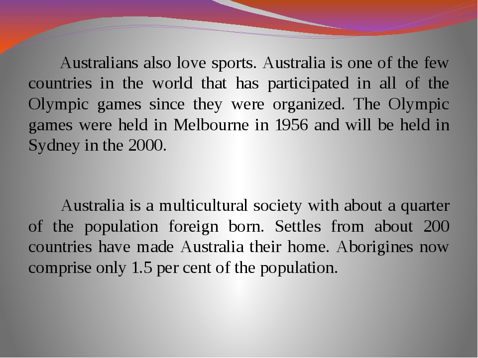 Australians also love sports. Australia is one of the few countries in the w...