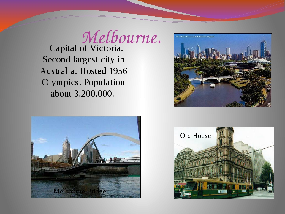 Melbourne. Capital of Victoria. Second largest city in Australia. Hosted 1956...