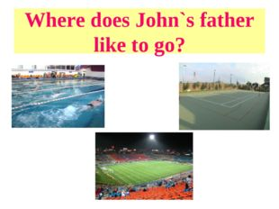 Where does John`s father like to go?