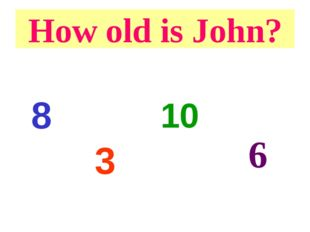 How old is John? 8 10 3 6