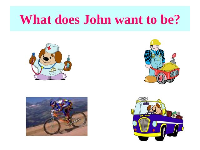 What does John want to be?