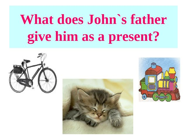What does John`s father give him as a present?