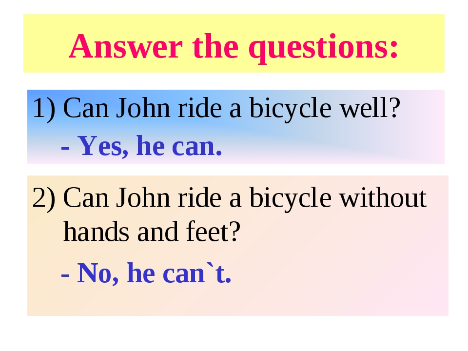 Answer the questions: Can John ride a bicycle well? - Yes, he can. 2) Can Joh...