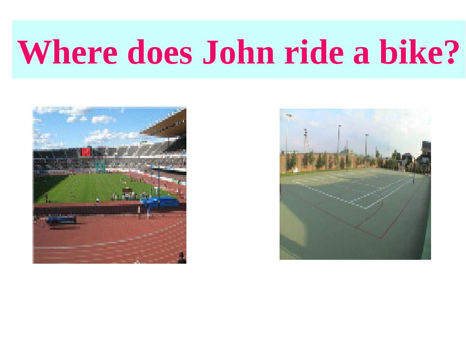 Where does John ride a bike?
