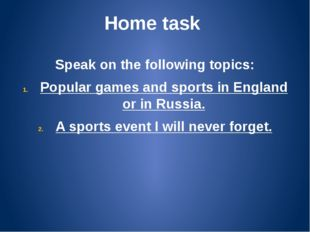 Home task Speak on the following topics: Popular games and sports in England