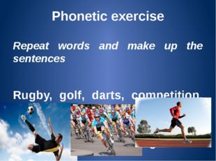 Phonetic exercise Repeat words and make up the sentences Rugby, golf, darts,