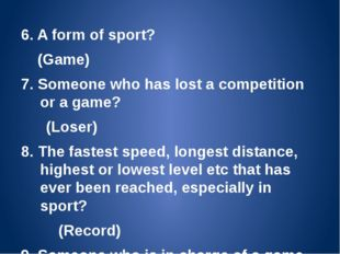 6. A form of sport? (Game) 7. Someone who has lost a competition or a game? (