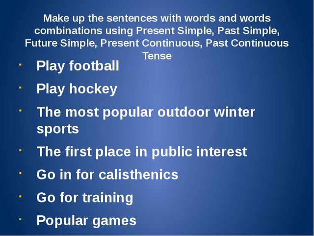 Make up the sentences with words and words combinations using Present Simple,...