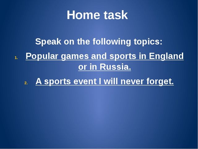 Home task Speak on the following topics: Popular games and sports in England...