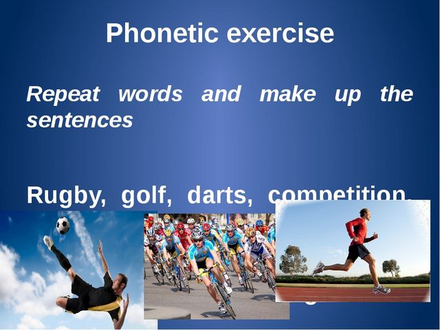 Phonetic exercise Repeat words and make up the sentences Rugby, golf, darts,...