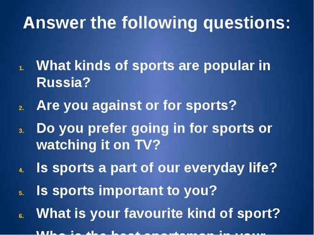 Answer the following questions: What kinds of sports are popular in Russia? A...