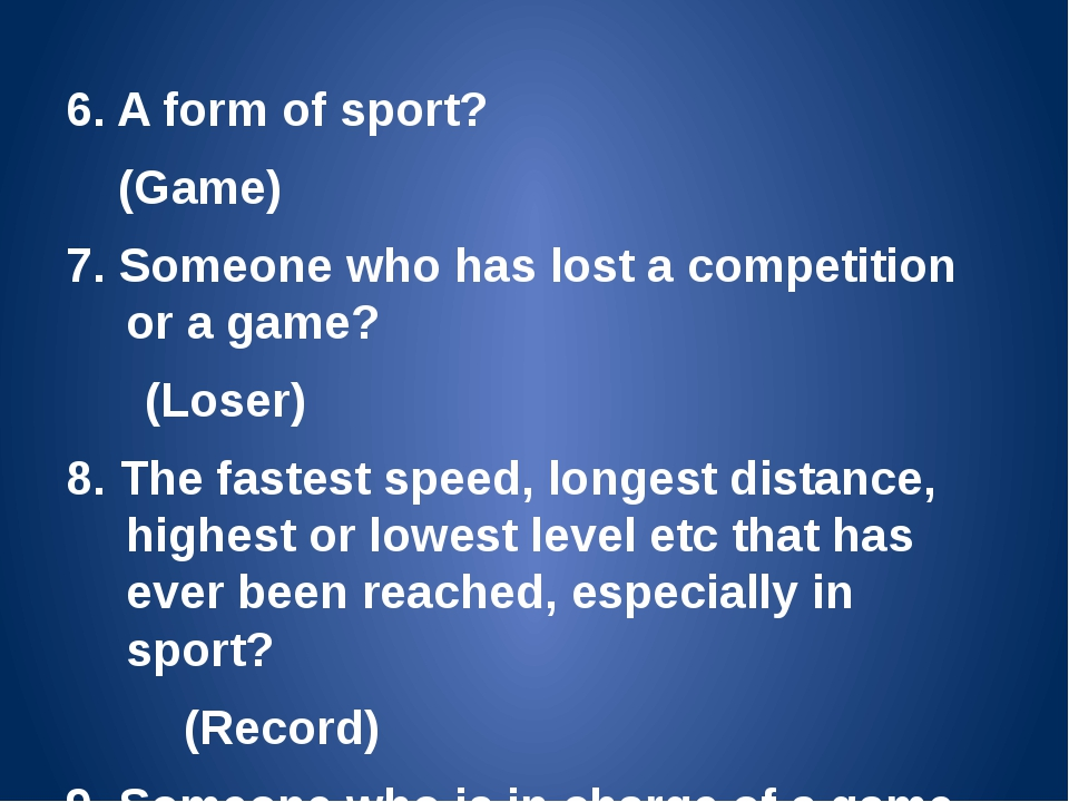 6. A form of sport? (Game) 7. Someone who has lost a competition or a game? (...