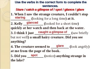 Use the verbs in the correct form to complete the sentences. Stare / catch a