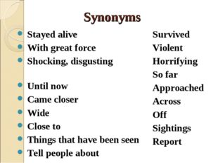 Synonyms Stayed alive With great force Shocking, disgusting Until now Came cl