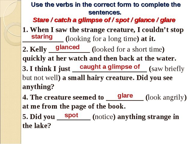 Use the verbs in the correct form to complete the sentences. Stare / catch a...