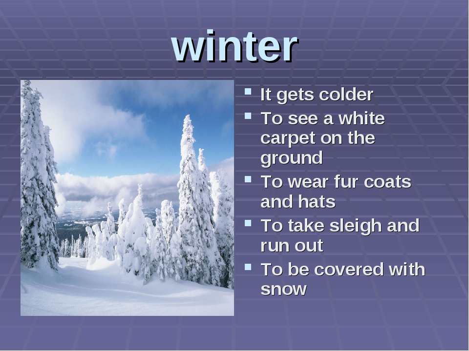 winter It gets colder To see a white carpet on the ground To wear fur coats a...