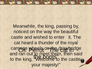 Meanwhile, the king, passing by, noticed on the way the beautiful castle and