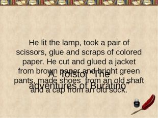 He lit the lamp, took a pair of scissors, glue and scraps of colored paper. H