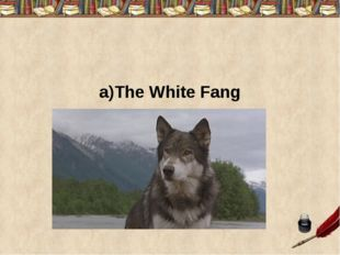 a)The White Fang