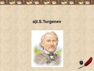 a)I.S.Turgenev