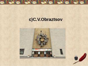 c)C.V.Obraztsov