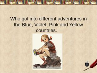 Who got into different adventures in the Blue, Violet, Pink and Yellow countr