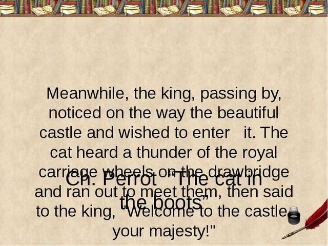 Meanwhile, the king, passing by, noticed on the way the beautiful castle and...