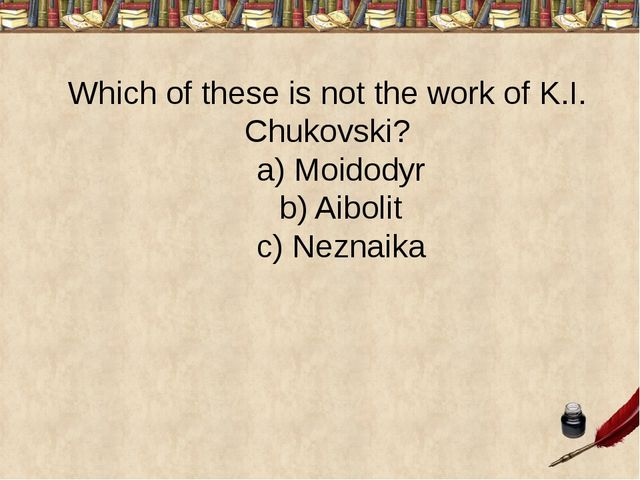 Which of these is not the work of K.I. Chukovski? a) Moidodyr b) Aibolit c) N...