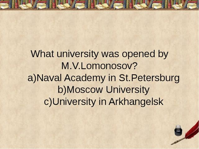 What university was opened by M.V.Lomonosov? a)Naval Academy in St.Petersburg...