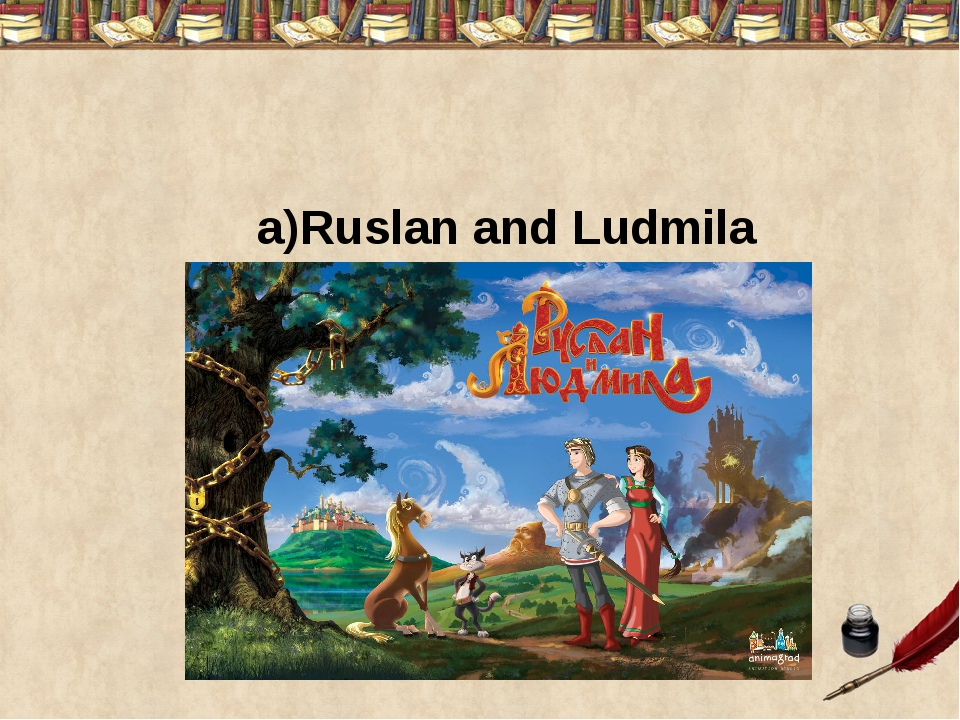 a)Ruslan and Ludmila