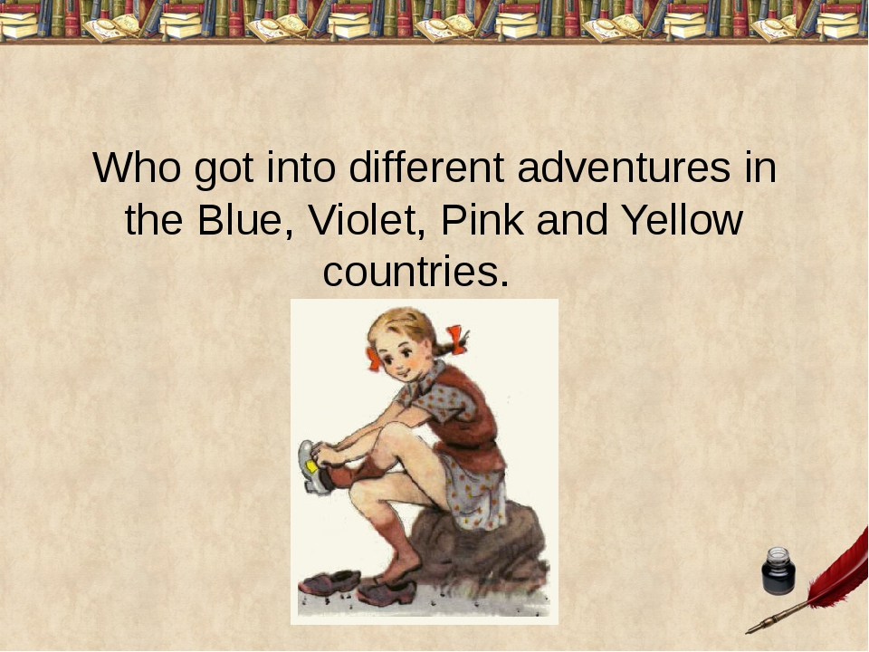 Who got into different adventures in the Blue, Violet, Pink and Yellow countr...